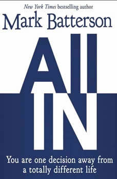 All In: You Are One Decision Away From a Totally Different Life You Are One Decision Away From a Totally Different Life, Mark Batterson