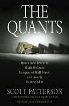 The Quants: How a New Breed of Math Whizzes Conquered Wall Street and Nearly Destroyed It, Scott Patterson