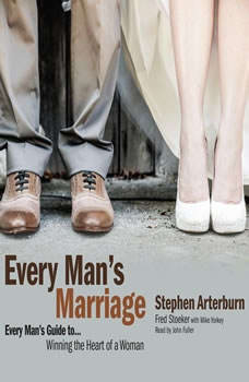 Every Man's Marriage: An Every Man's Guide to Winning the Heart of a Woman, Stephen Arterburn