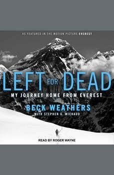 Left for Dead: My Journey Home from Everest My Journey Home from Everest, Beck Weathers