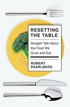 Resetting the Table: Straight Talk About the Food We Grow and Eat, Robert Paarlberg