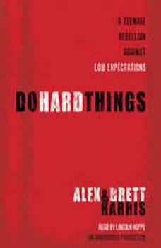 Do Hard Things: A Teenage Rebellion Against Low Expectations A Teenage Rebellion Against Low Expectations, Alex Harris