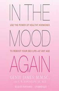 In the Mood Again: Use the Power of Healthy Hormones to Reboot Your Sex LifeAt Any Age, Genie James, M.M.Sc., and C. W. Randolph, Jr., M.D.