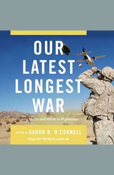 Our Latest Longest War: Losing Hearts and Minds in Afghanistan, Aaron B. O'Connell