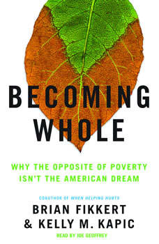 Becoming Whole: Why the Opposite of Poverty Isn't the American Dream, Dr. Brian Fikkert
