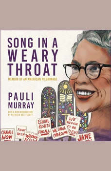 Song in a Weary Throat: Memoir of an American Pilgrimage, Pauli Murray