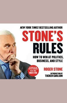 Stone's Rules: How to Win at Politics, Business, and Style, Roger Stone