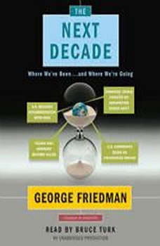 The Next Decade: Where We've Been . . . and Where We're Going, George Friedman