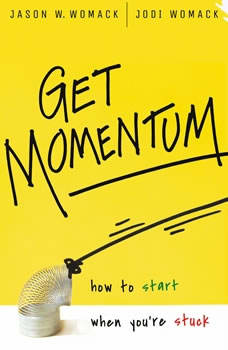 Get Momentum: How to Start When You're Stuck How to Start When You're Stuck, Jason W Womack