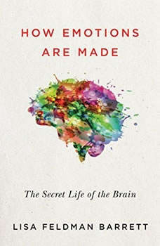 How Emotions Are Made: The New Science of the Mind and Brain, Lisa Feldman Barrett