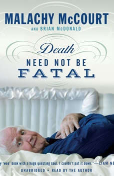 Death Need Not Be Fatal, Malachy McCourt