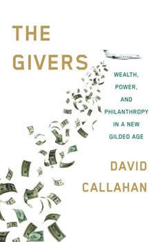 The Givers: Wealth, Power, and Philanthropy in a New Gilded Age, David Callahan