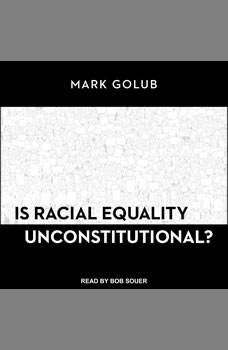 Is Racial Equality Unconstitutional?, Mark Golub