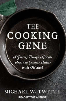 The Cooking Gene: A Journey Through African-american Culinary History in the Old South, Michael W. Twitty
