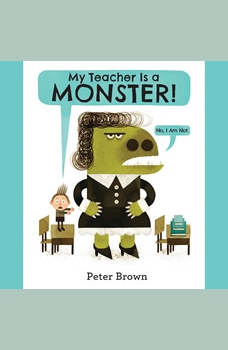 My Teacher Is a Monster! (No, I Am Not.), Peter Brown