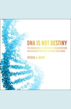 DNA Is Not Destiny: The Remarkable, Completely Misunderstood Relationship between You and Your Genes , Steven J. Heine