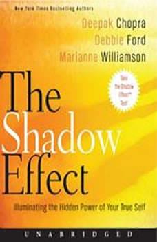 The Shadow Effect: Illuminating the Hidden Power of Your True Self, Deepak Chopra