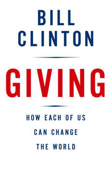Giving: How Each of Us Can Change the World How Each of Us Can Change the World, Bill Clinton