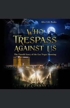 Who Trespass Against Us: The Untold Story of the Las Vegas Shooting, D.P. Conway