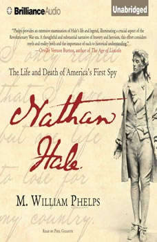 Nathan Hale: The Life and Death of America's First Spy, M. William Phelps