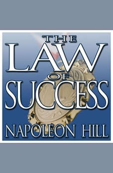 The Law of Success: From the Master Mind to the Golden Rule (In Sixteen Lessons) From the Master Mind to the Golden Rule (In Sixteen Lessons), Napoleon Hill
