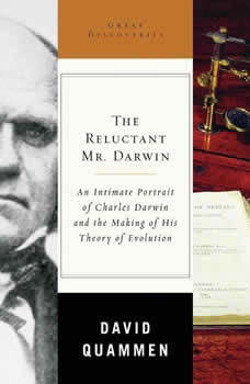 The Reluctant Mr. Darwin: An Intimate Portrait of Charles Darwin and the Making of His Theory of Evolution, David Quammen