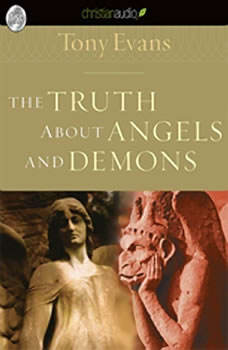 The Truth About Angels and Demons, Tony Evans