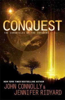 Conquest: The Chronicles of the Invaders: Book 1 The Chronicles of the Invaders: Book 1, John Connolly