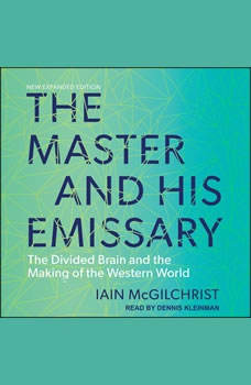 The Master and His Emissary: The Divided Brain and the Making of the Western World, Iain McGilchrist