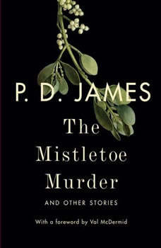 The Mistletoe Murder: And Other Stories And Other Stories, P. D. James