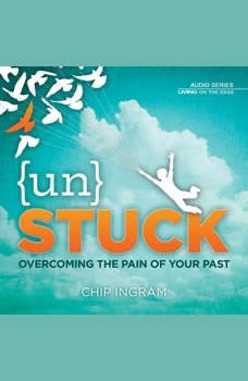 Unstuck: Overcoming the Pain of Your Past Overcoming the Pain of Your Past, Chip Ingram