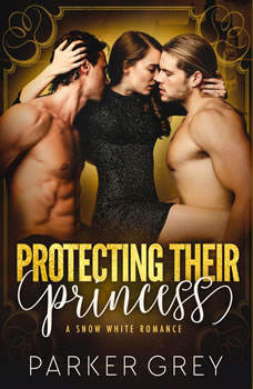 Protecting Their Princess: A Snow White Romance (Filthy Fairy Tales Book 3), Parker Grey