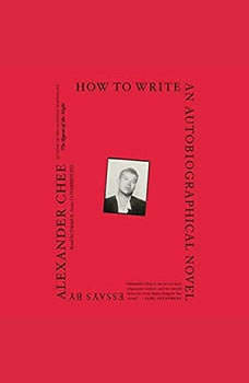 How to Write an Autobiographical Novel: Essays, Alexander Chee