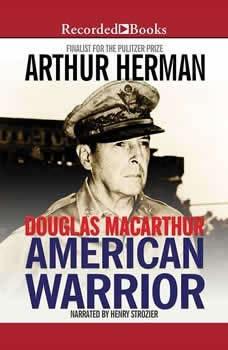 Douglas MacArthur: American Warrior, Arthur Herman