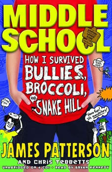 Middle School: How I Survived Bullies, Broccoli, and Snake Hill, James Patterson