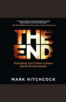 The End: Everything You'll Want to Know About the Apocalypse, Mark Hitchcock