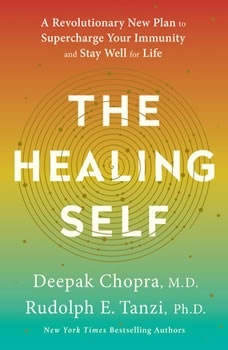 The Healing Self: A Revolutionary New Plan to Supercharge Your Immunity and Stay Well for Life A Revolutionary New Plan to Supercharge Your Immunity and Stay Well for Life, Deepak Chopra, M.D.