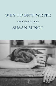 Why I Don't Write: and Other Stories, Susan Minot