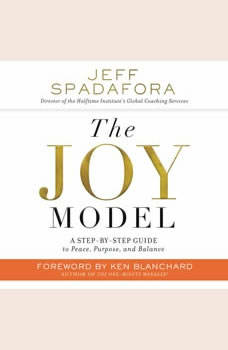 The Joy Model: A Step-by-Step Guide to Peace, Purpose, and Balance, Jeff Spadafora