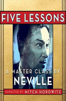 Five Lessons: A Master Class by Neville A Master Class by Neville, Neville Goddard