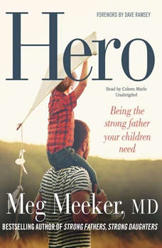 Hero: Becoming the Strong Father Your Children Need, Meg Meeker, MD
