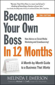 Become Your Own Boss in 12 Months: A Month-by-Month Guide to a Business that Works A Month-by-Month Guide to a Business that Works, Melinda F Emerson