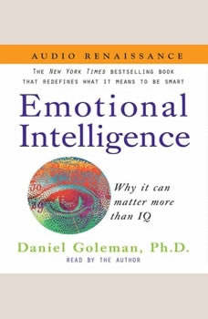 Emotional Intelligence: Why it can matter more than IQ, Prof. Daniel Goleman, Ph.D.