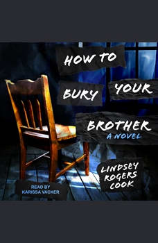 How to Bury Your Brother: A Novel, Lindsey Rogers Cook