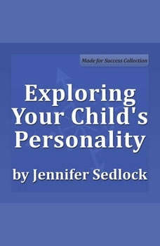 Exploring Your Child's Personality: Why they do what they do, Jennifer Sedlock