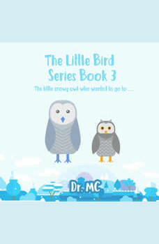 The Little Bird Series Book 3: The little white snowy owl who wanted to go to ......., Dr. MC
