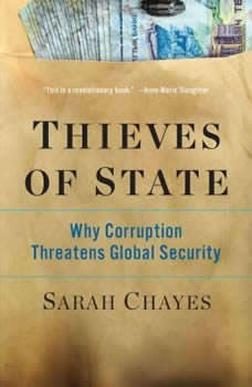 Thieves of State: Why Corruption Threatens Global Security, Sarah Chayes