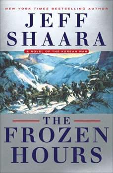 The Frozen Hours: A Novel of the Korean War, Jeff Shaara