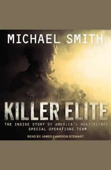 Killer Elite: Completely Revised and Updated: The Inside Story of America's Most Secret Special Operations Team The Inside Story of America's Most Secret Special Operations Team, Michael Smith