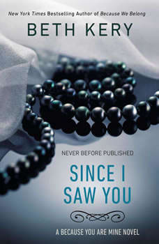 Since I Saw You: A Because You Are Mine Novel A Because You Are Mine Novel, Beth Kery